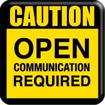 Caution: Open Communication Required